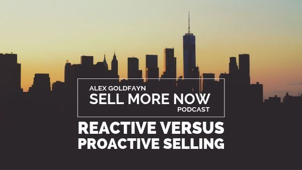 The Massive Difference Between Reactive Selling and Proactive Selling