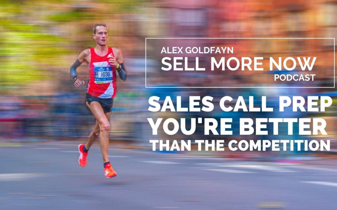 Sales Call Prep Episode – You are Much Better Than The Competition