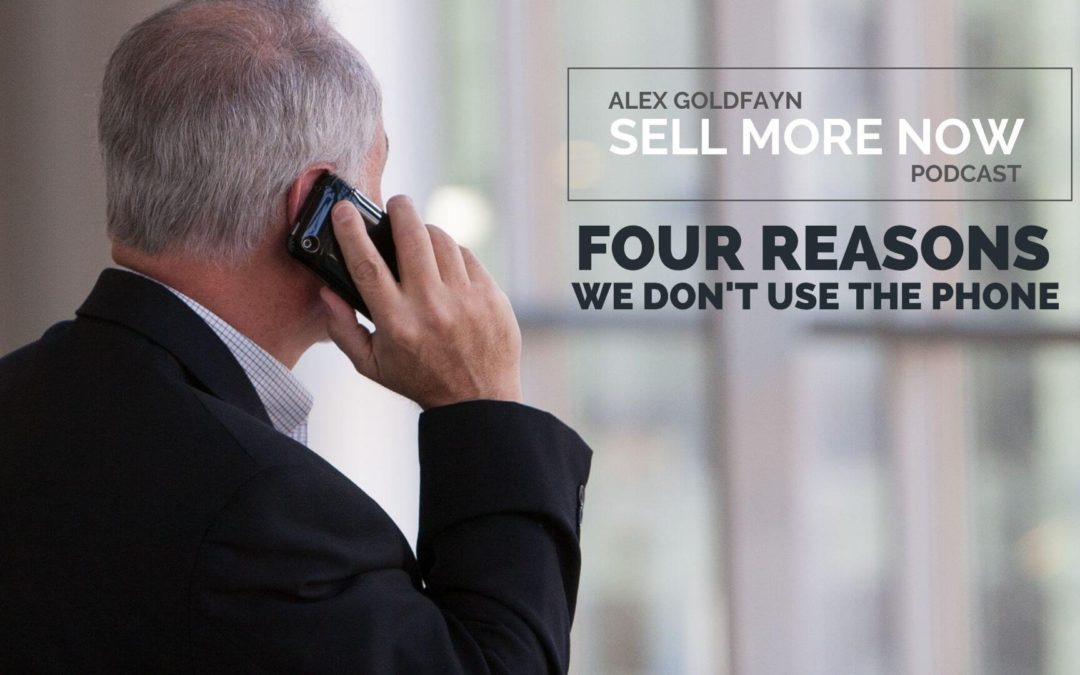 The Four Major Reasons We Don't Use The Phone More In Sales